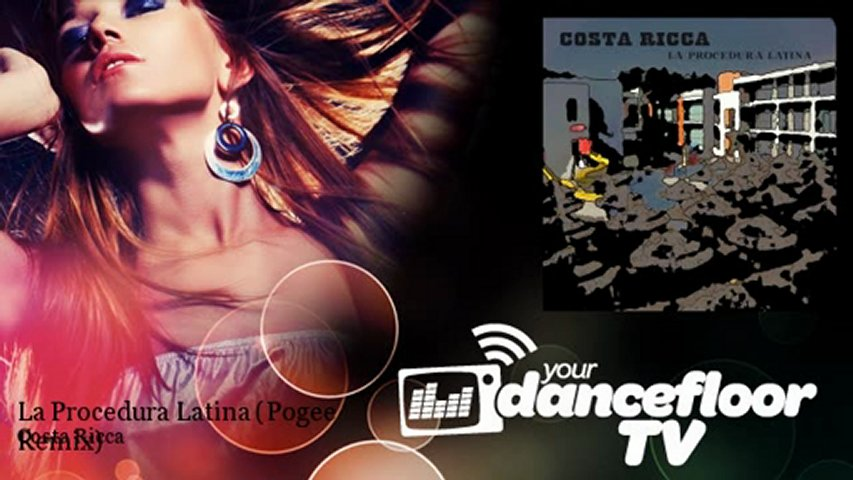 Costa Ricca – La Procedura Latina – Pogee Remix – YourDancefloorTV