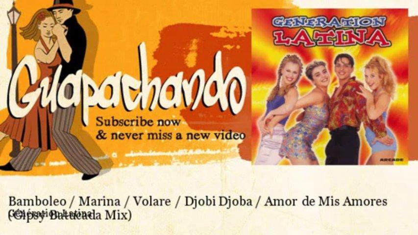 Génération Latina – Bamboleo / Marina / Volare / Djobi Djoba / Amor de Mis Amores