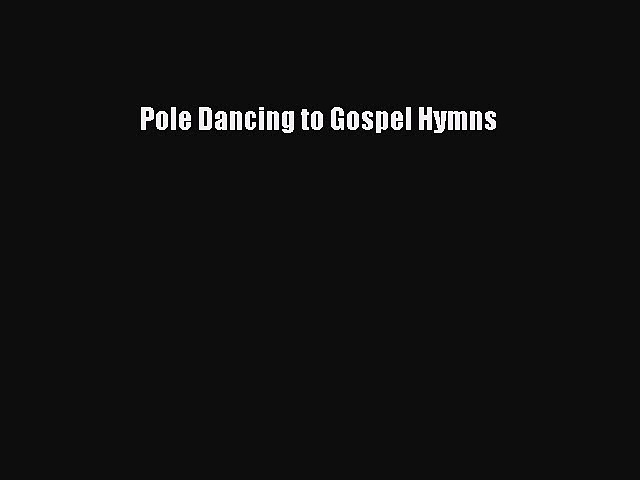 Download Pole Dancing to Gospel Hymns Free Books
