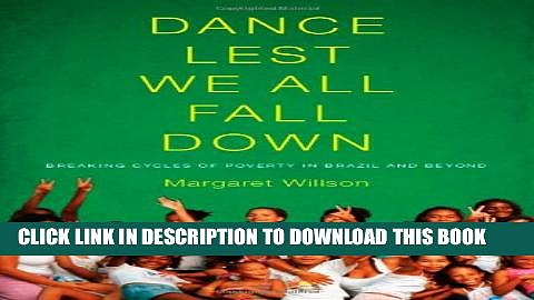 [DOWNLOAD] PDF BOOK Dance Lest We All Fall Down: Breaking Cycles of Poverty in Brazil and Beyond New