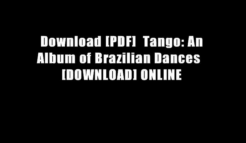 Download [PDF]  Tango: An Album of Brazilian Dances   [DOWNLOAD] ONLINE